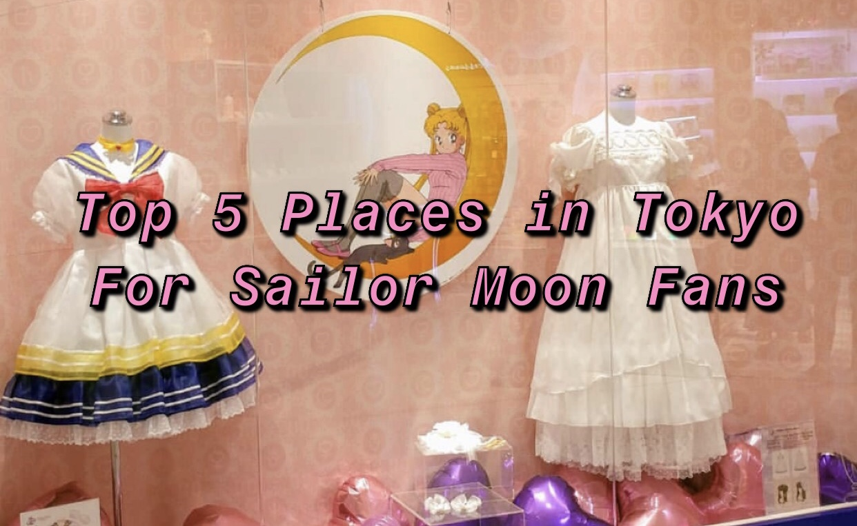 Top 5 Places in Tokyo for Sailor Moon Fans